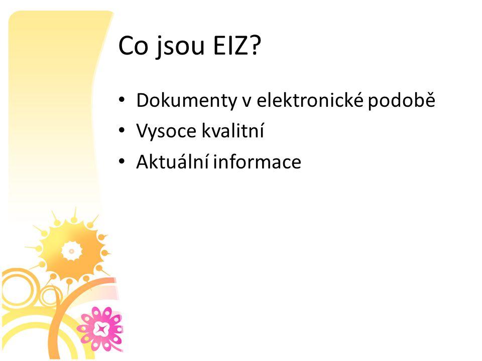 Co jsou EIZ Dokumenty v elektronické podobě Vysoce kvalitní Aktuální informace