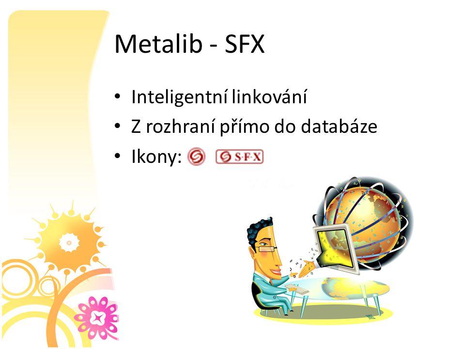 Metalib - SFX Inteligentní linkování Z rozhraní přímo do databáze Ikony: