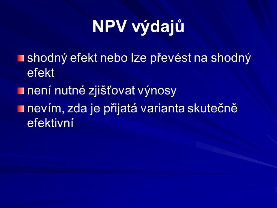 NPV výdajů shodný efekt nebo lze převést na shodný efekt není nutné zjišťovat výnosy nevím, zda je přijatá varianta skutečně efektivní