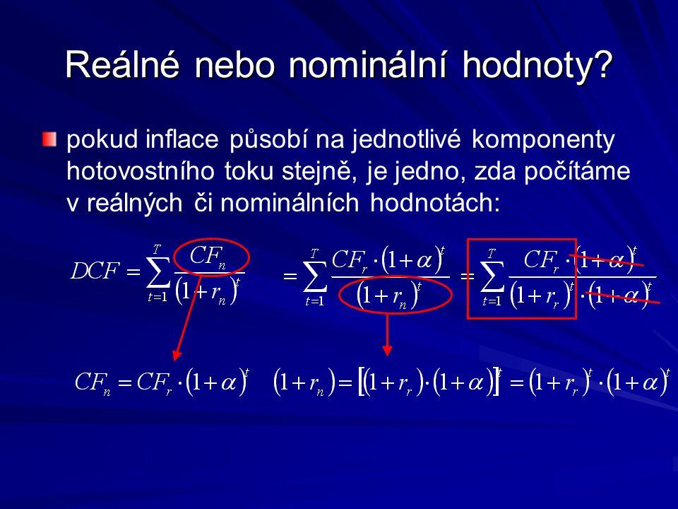 Reálné nebo nominální hodnoty? pokud inflace působí na jednotlivé komponenty hotovostního toku stejně, je jedno, zda počítáme v reálných či nominálníc