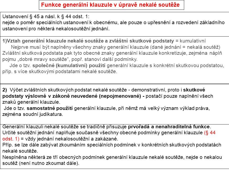Funkce generální klauzule v úpravě nekalé soutěže Ustanovení § 45 a násl. k § 44 odst. 1: nejde o poměr speciálních ustanovení k obecnému, ale pouze o
