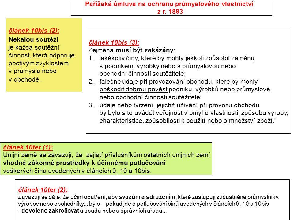 Pařížská úmluva na ochranu průmyslového vlastnictví z r. 1883 článek 10bis (2): Nekalou soutěží je každá soutěžní činnost, která odporuje poctivým zvy