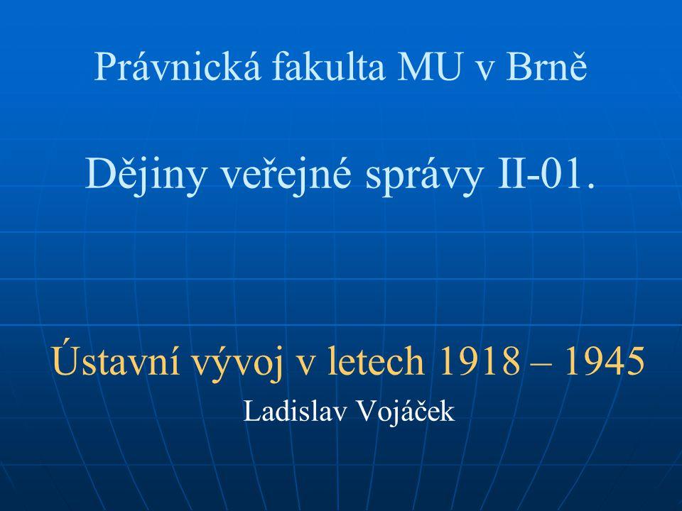 Právnická fakulta MU v Brně Dějiny veřejné správy II-01. Ústavní vývoj v letech 1918 – 1945 Ladislav Vojáček