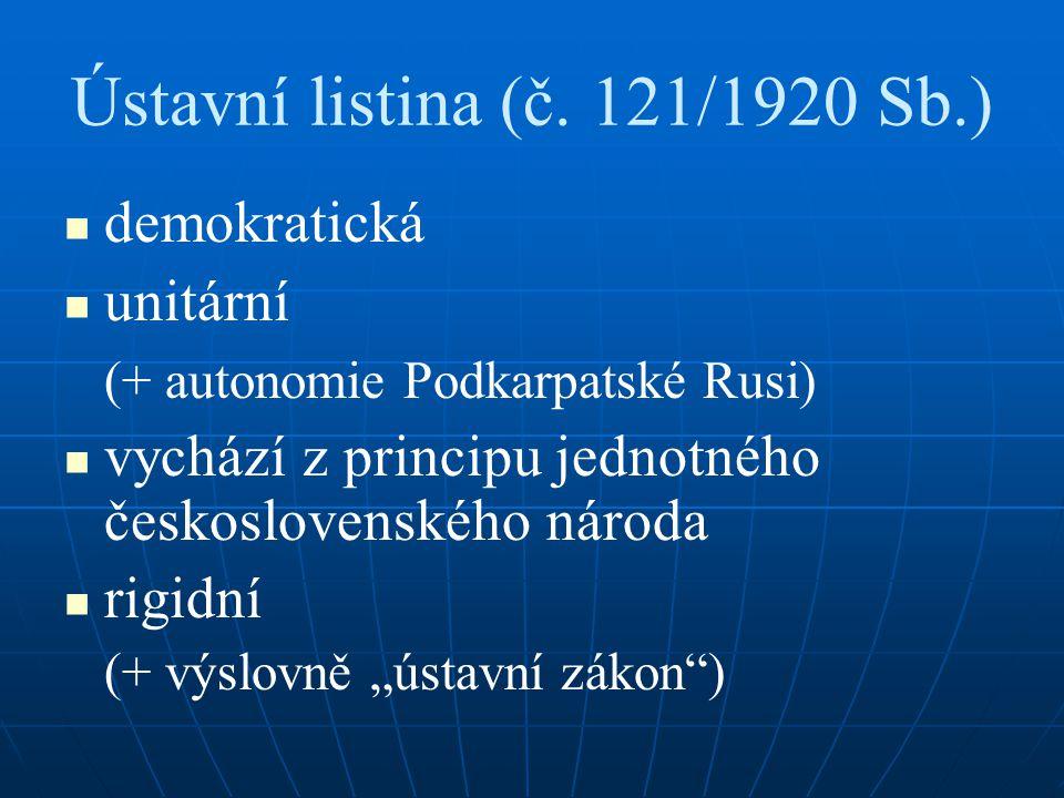 Ústavní listina (č. 121/1920 Sb.) demokratická unitární (+ autonomie Podkarpatské Rusi) vychází z principu jednotného československého národa rigidní