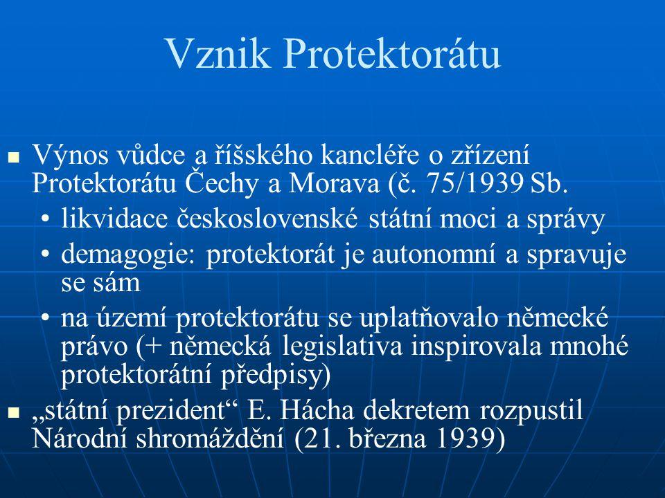 Vznik Protektorátu Výnos vůdce a říšského kancléře o zřízení Protektorátu Čechy a Morava (č. 75/1939 Sb. likvidace československé státní moci a správy