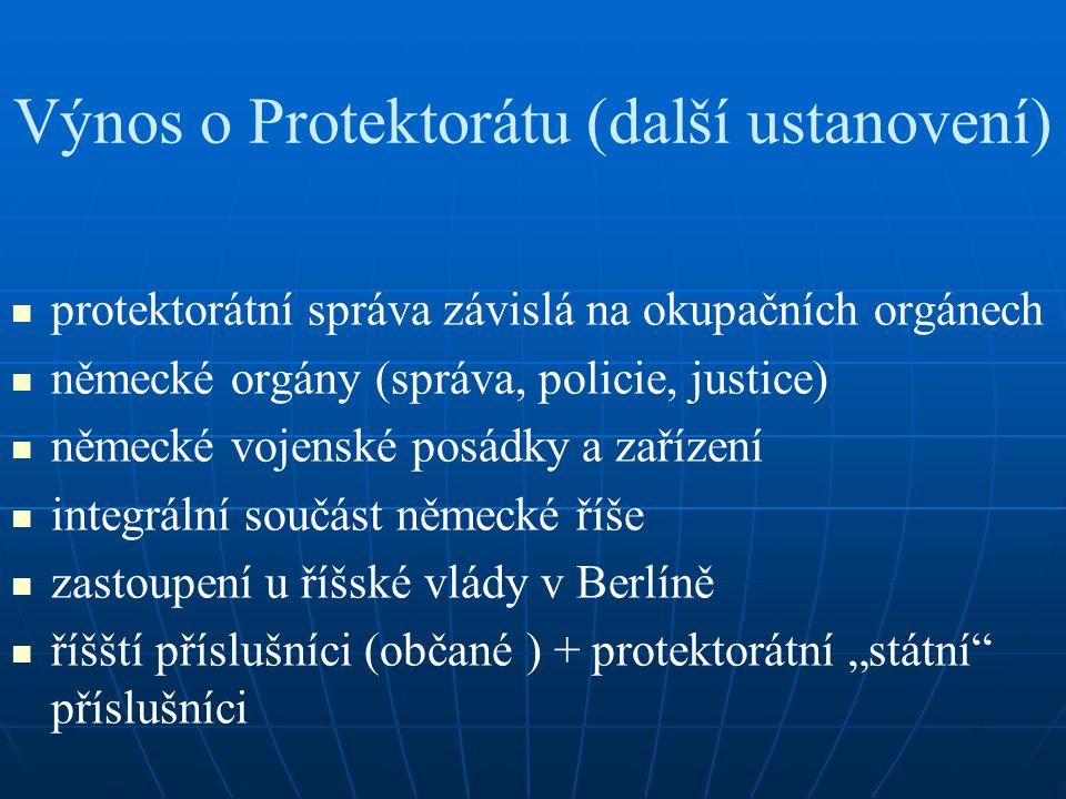 Výnos o Protektorátu (další ustanovení) protektorátní správa závislá na okupačních orgánech německé orgány (správa, policie, justice) německé vojenské
