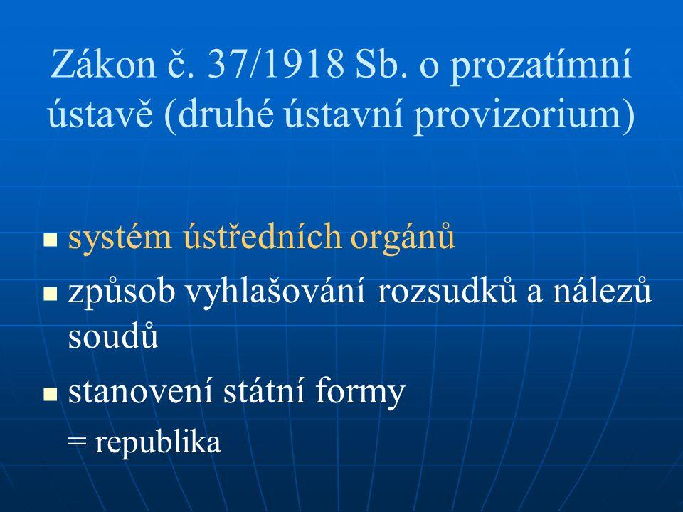 Zákon č. 37/1918 Sb. o prozatímní ústavě (druhé ústavní provizorium) systém ústředních orgánů způsob vyhlašování rozsudků a nálezů soudů stanovení stá