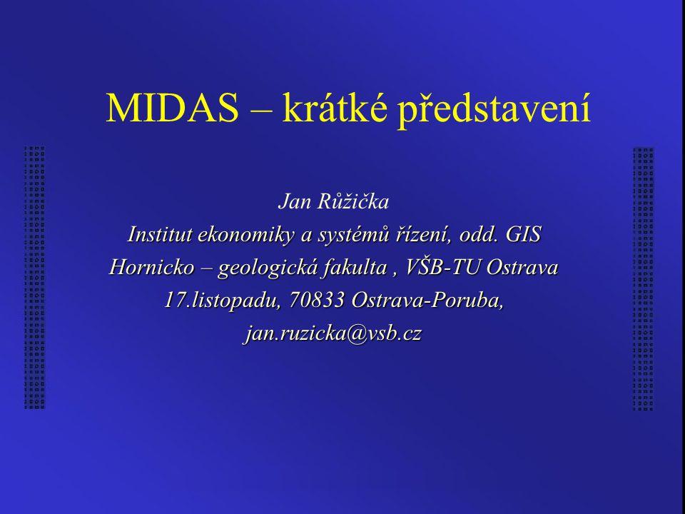 MIDAS – krátké představení Jan Růžička Institut ekonomiky a systémů řízení, odd. GIS Hornicko – geologická fakulta, VŠB-TU Ostrava 17.listopadu, 70833