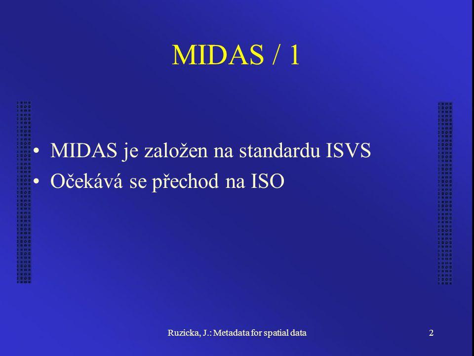 Ruzicka, J.: Metadata for spatial data2 MIDAS / 1 MIDAS je založen na standardu ISVS Očekává se přechod na ISO