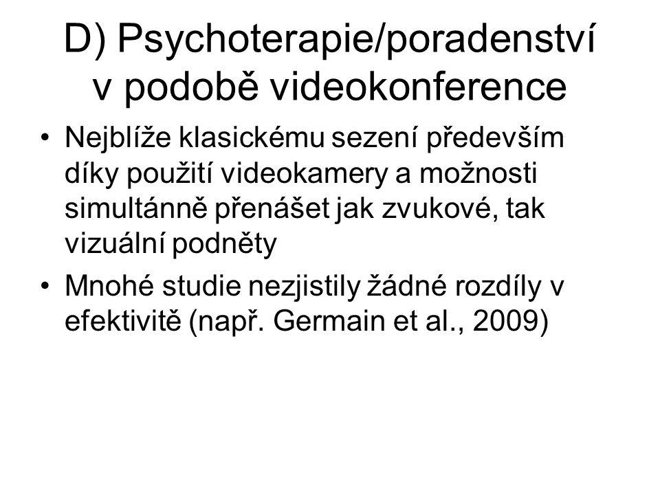 D) Psychoterapie/poradenství v podobě videokonference Nejblíže klasickému sezení především díky použití videokamery a možnosti simultánně přenášet jak zvukové, tak vizuální podněty Mnohé studie nezjistily žádné rozdíly v efektivitě (např.