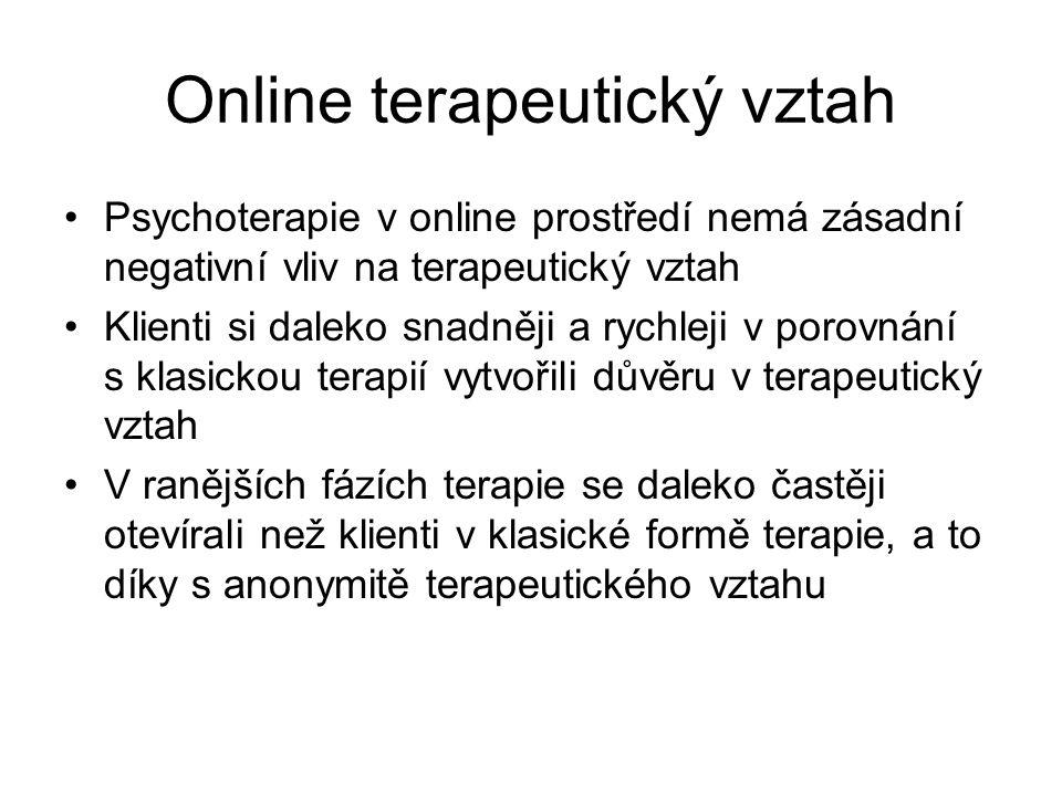 Online terapeutický vztah Psychoterapie v online prostředí nemá zásadní negativní vliv na terapeutický vztah Klienti si daleko snadněji a rychleji v porovnání s klasickou terapií vytvořili důvěru v terapeutický vztah V ranějších fázích terapie se daleko častěji otevírali než klienti v klasické formě terapie, a to díky s anonymitě terapeutického vztahu