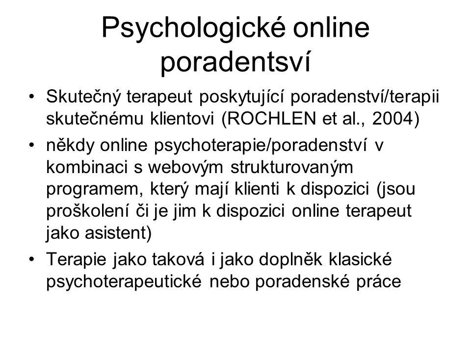 Psychologické online poradentsví Skutečný terapeut poskytující poradenství/terapii skutečnému klientovi (ROCHLEN et al., 2004) někdy online psychoterapie/poradenství v kombinaci s webovým strukturovaným programem, který mají klienti k dispozici (jsou proškolení či je jim k dispozici online terapeut jako asistent) Terapie jako taková i jako doplněk klasické psychoterapeutické nebo poradenské práce