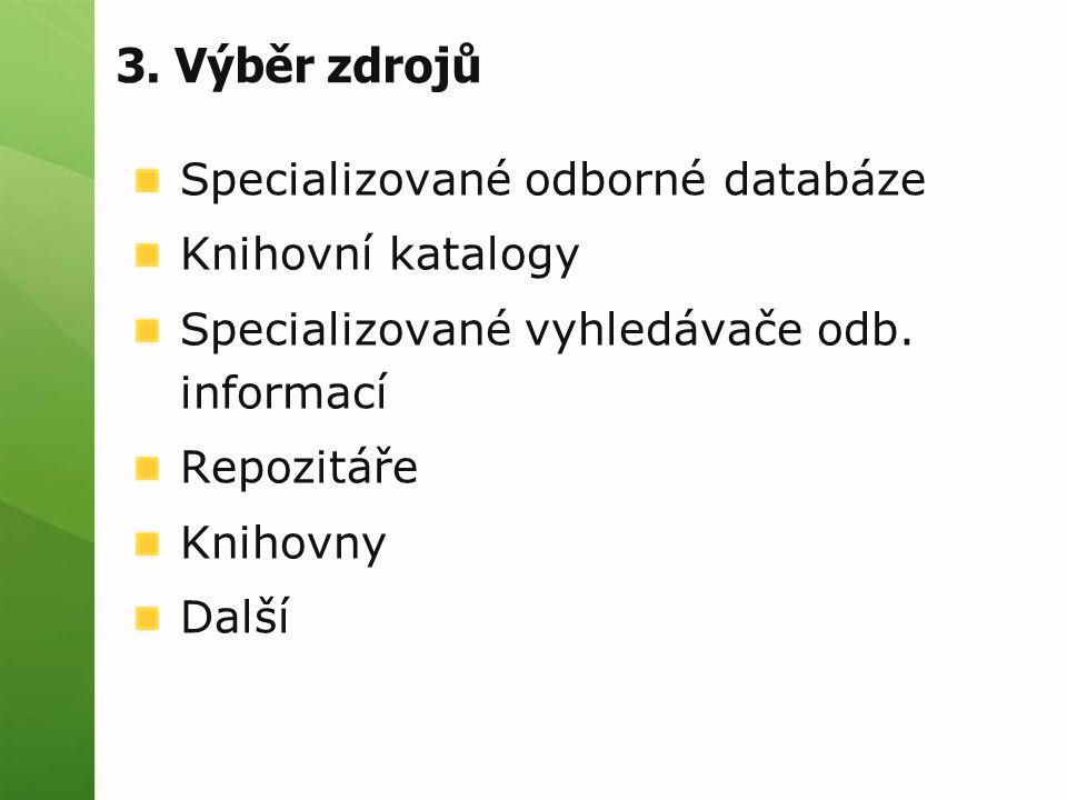 3. Výběr zdrojů Specializované odborné databáze Knihovní katalogy Specializované vyhledávače odb.