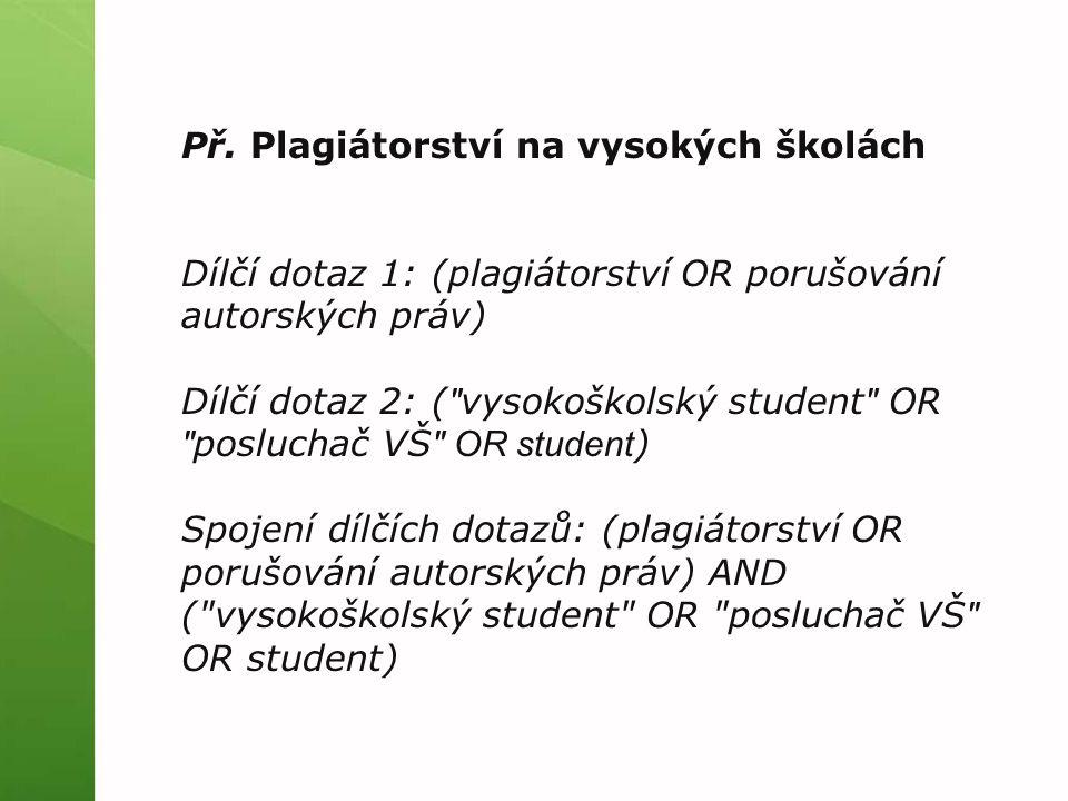 Př. Plagiátorství na vysokých školách Dílčí dotaz 1: (plagiátorství OR porušování autorských práv) Dílčí dotaz 2: (