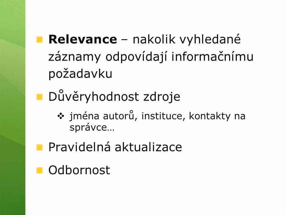 Relevance – nakolik vyhledané záznamy odpovídají informačnímu požadavku Důvěryhodnost zdroje  jména autorů, instituce, kontakty na správce… Pravidelná aktualizace Odbornost
