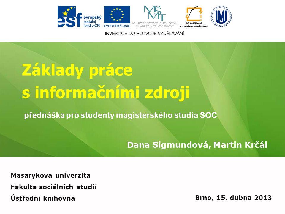 Základy práce s informačními zdroji Dana Sigmundová, Martin Krčál Brno, 15.