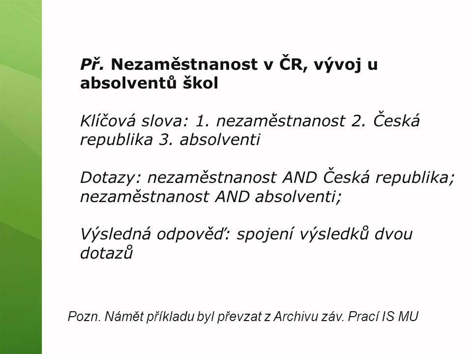 Př. Nezaměstnanost v ČR, vývoj u absolventů škol Klíčová slova: 1.