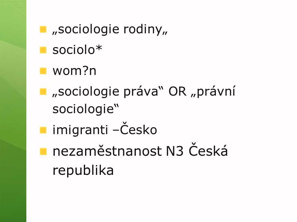 """sociologie rodiny"" sociolo* wom n ""sociologie práva OR ""právní sociologie imigranti –Česko nezaměstnanost N3 Česká republika"