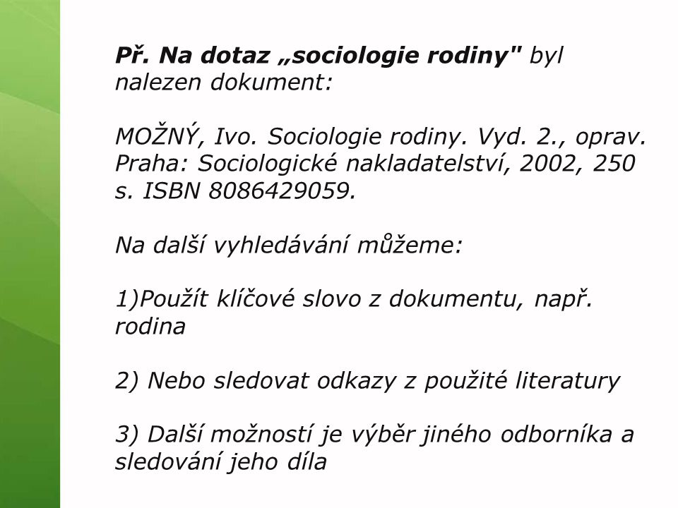 """Př. Na dotaz """"sociologie rodiny byl nalezen dokument: MOŽNÝ, Ivo."""
