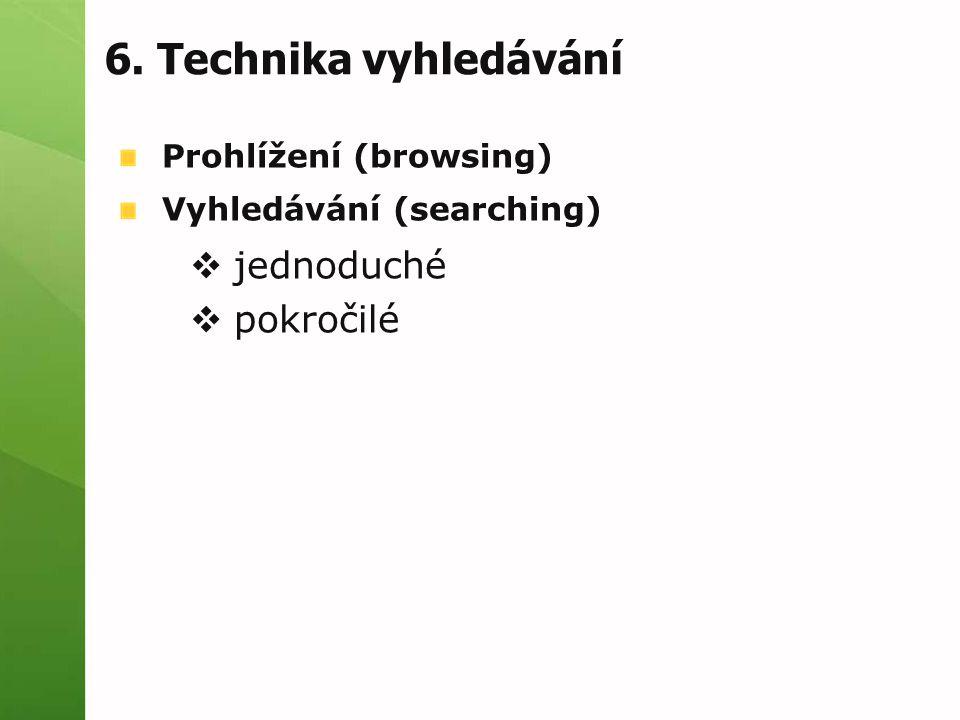 Prohlížení (browsing) Vyhledávání (searching)  jednoduché  pokročilé