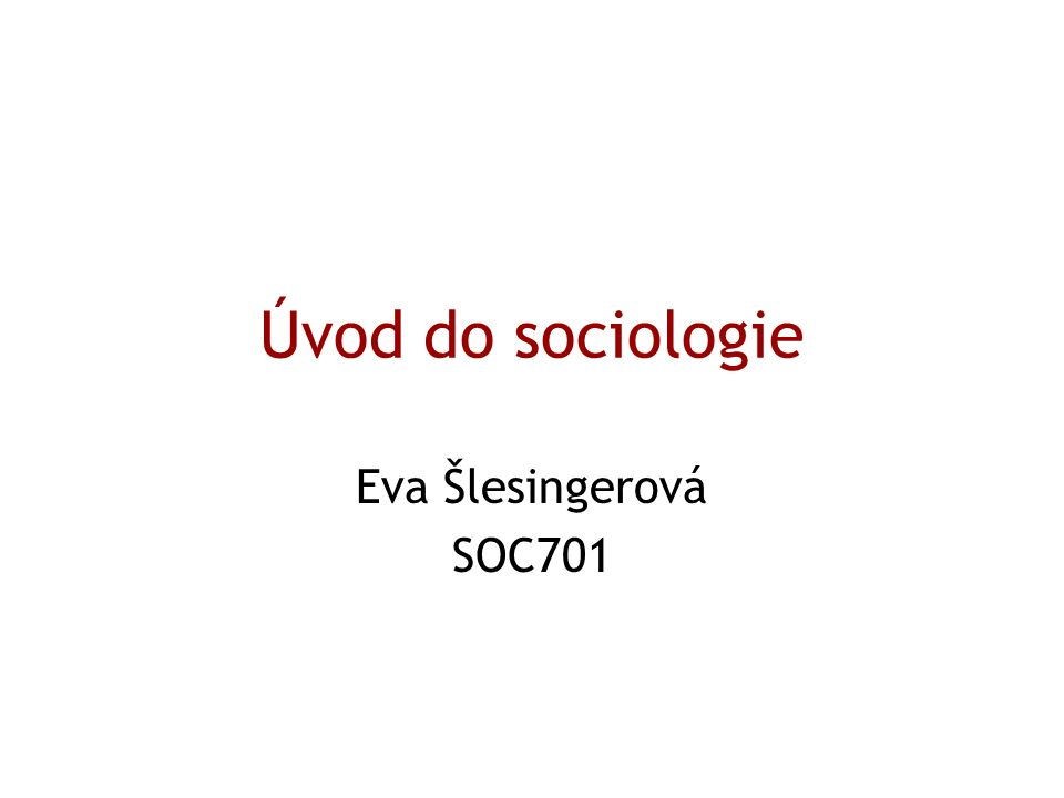 Úvod do sociologie Eva Šlesingerová SOC701