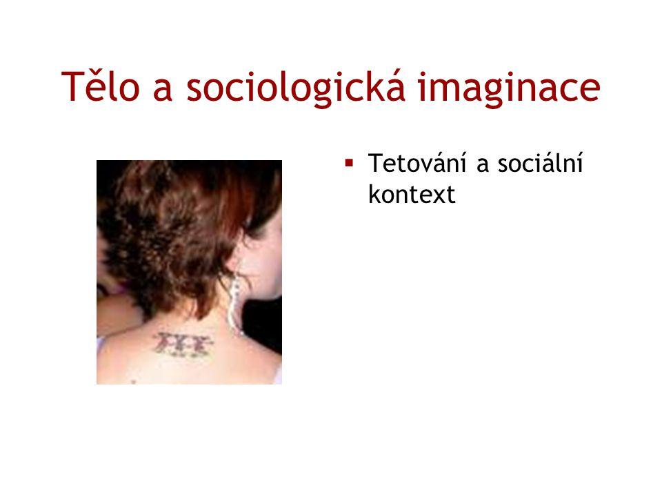 Tělo a sociologická imaginace  Tetování a sociální kontext