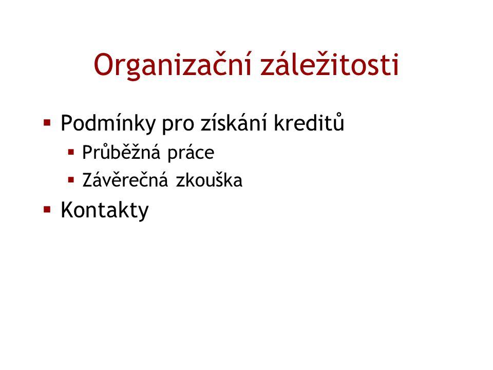 Organizační záležitosti  Podmínky pro získání kreditů  Průběžná práce  Závěrečná zkouška  Kontakty