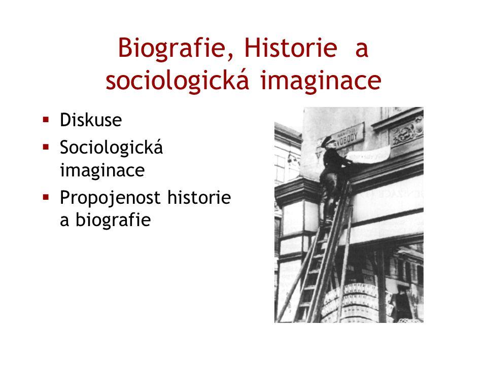Biografie, Historie a sociologická imaginace  Diskuse  Sociologická imaginace  Propojenost historie a biografie
