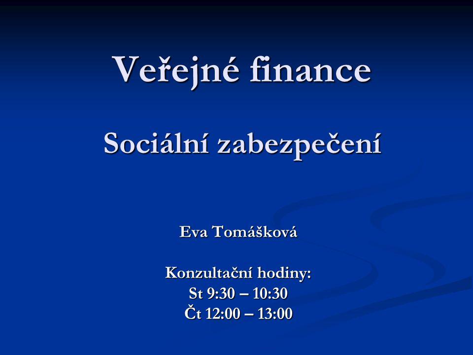 Veřejné finance Sociální zabezpečení Eva Tomášková Konzultační hodiny: St 9:30 – 10:30 Čt 12:00 – 13:00