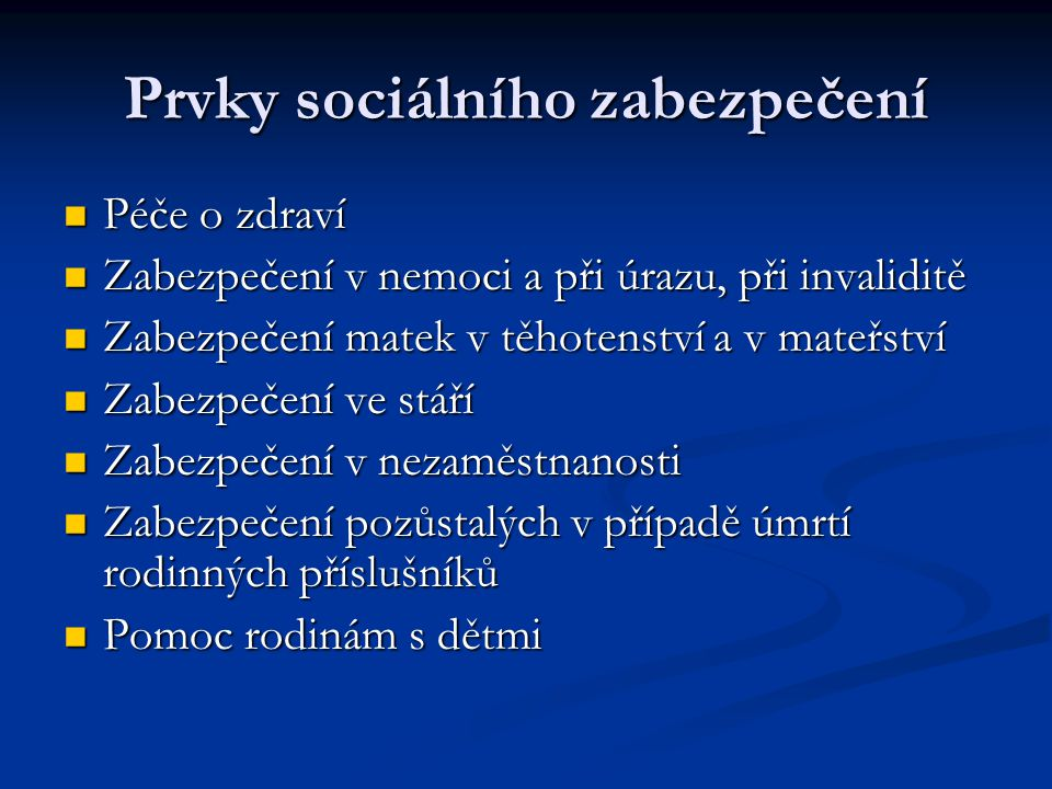 Prvky sociálního zabezpečení Péče o zdraví Péče o zdraví Zabezpečení v nemoci a při úrazu, při invaliditě Zabezpečení v nemoci a při úrazu, při invali