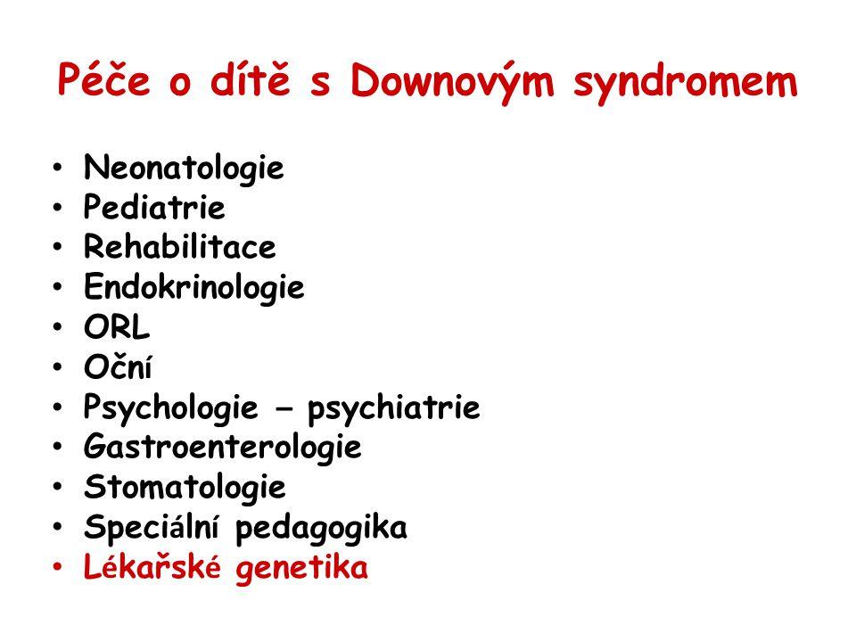 Péče o dítě s Downovým syndromem Neonatologie Pediatrie Rehabilitace Endokrinologie ORL Očn í Psychologie – psychiatrie Gastroenterologie Stomatologie Speci á ln í pedagogika L é kařsk é genetika