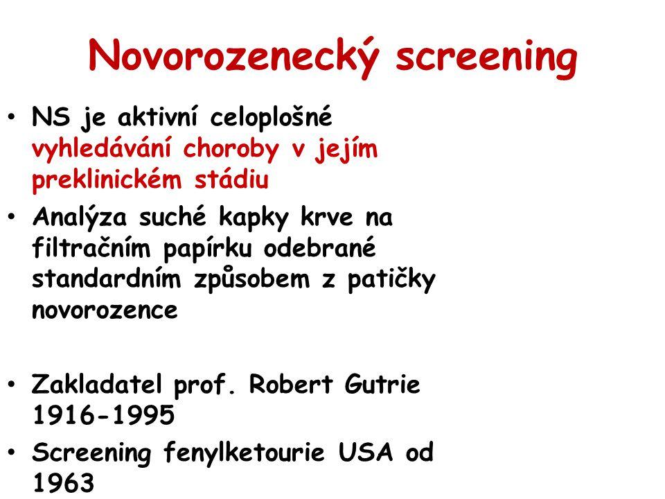Novorozenecký screening NS je aktivní celoplošné vyhledávání choroby v jejím preklinickém stádiu Analýza suché kapky krve na filtračním papírku odebrané standardním způsobem z patičky novorozence Zakladatel prof.