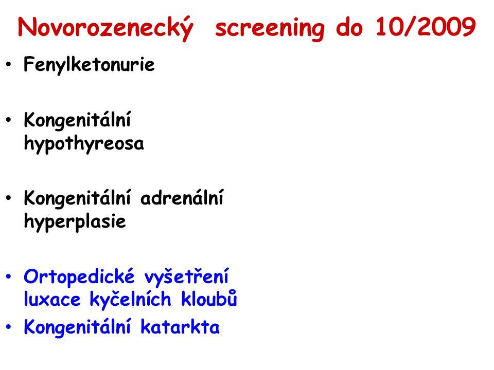 Novorozenecký screening do 10/2009 Fenylketonurie Kongenitální hypothyreosa Kongenitální adrenální hyperplasie Ortopedické vyšetření luxace kyčelních kloubů Kongenitální katarkta