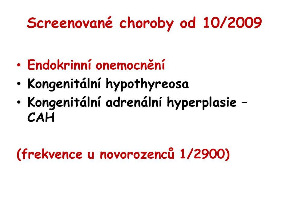 Screenované choroby od 10/2009 Endokrinní onemocnění Kongenitální hypothyreosa Kongenitální adrenáln í hyperplasie – CAH (frekvence u novorozenců 1/29