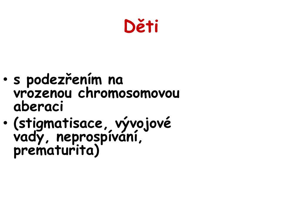 Předškolní a školní věk Psychomotorická a mentální retardace Atypická vizáž – stigmatizace Poruchy růstu, ortopedické anomálie Některé vrozené vývojové vady Monogenně dědičná onemocnění (nervosvalová onemocnění, poruchy metabolismu..) Celiakie, diabetes mellitus