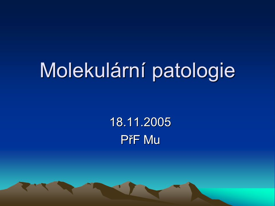 Molekulární patologie 18.11.2005 PřF Mu