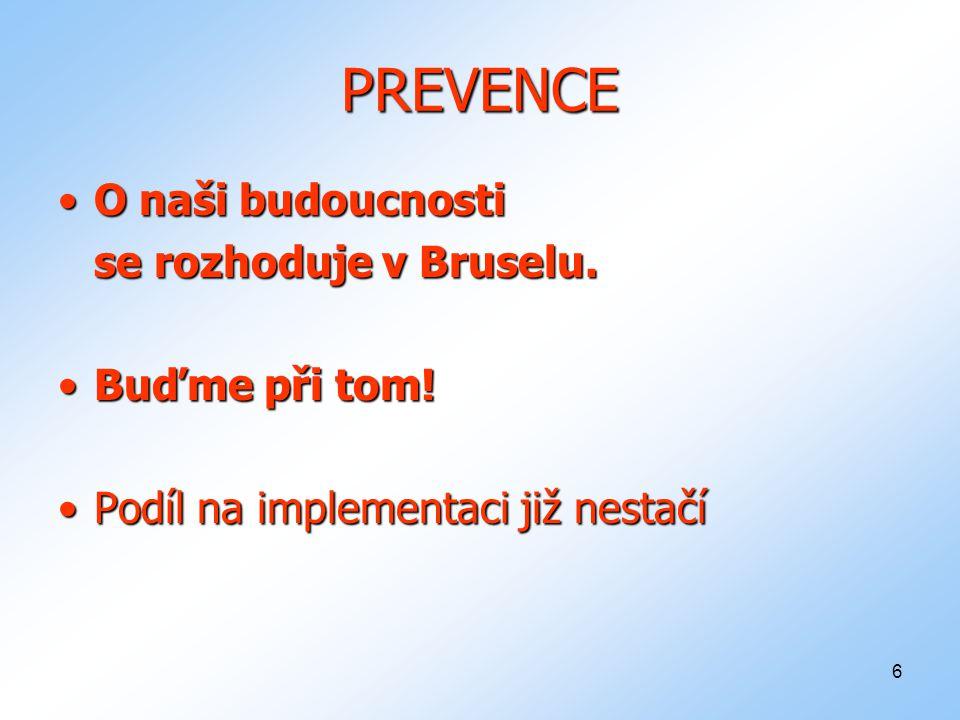6 PREVENCE O naši budoucnostiO naši budoucnosti se rozhoduje v Bruselu.