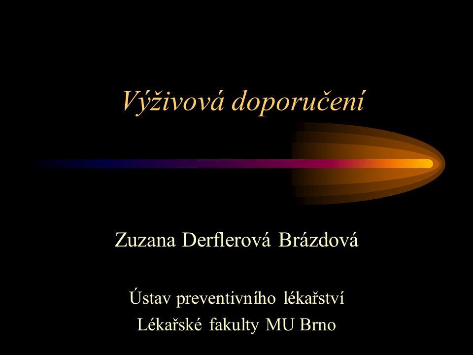 Výživová doporučení Zuzana Derflerová Brázdová Ústav preventivního lékařství Lékařské fakulty MU Brno