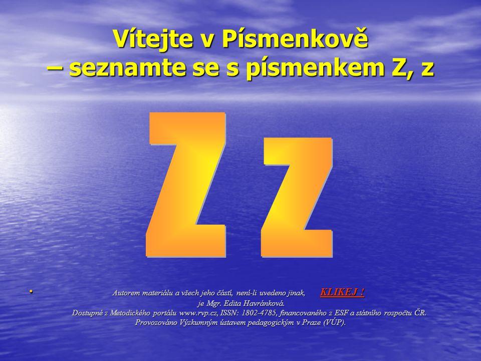 Vítejte v Písmenkově – seznamte se s písmenkem Z, z Autorem materiálu a všech jeho částí, není-li uvedeno jinak, KLIKEJ ! Autorem materiálu a všech je
