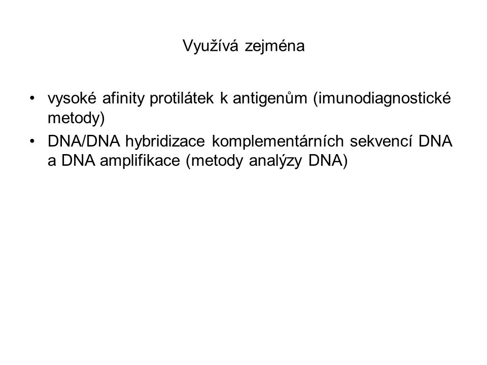 Využívá zejména vysoké afinity protilátek k antigenům (imunodiagnostické metody) DNA/DNA hybridizace komplementárních sekvencí DNA a DNA amplifikace (metody analýzy DNA)
