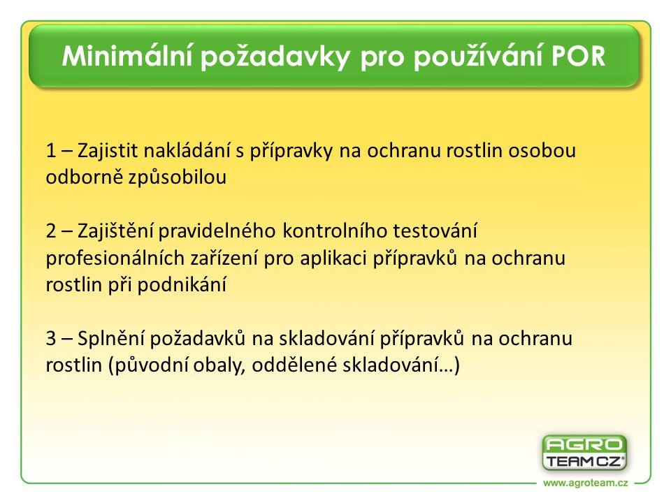 Minimální požadavky pro používání POR 1 – Zajistit nakládání s přípravky na ochranu rostlin osobou odborně způsobilou 2 – Zajištění pravidelného kontrolního testování profesionálních zařízení pro aplikaci přípravků na ochranu rostlin při podnikání 3 – Splnění požadavků na skladování přípravků na ochranu rostlin (původní obaly, oddělené skladování…)