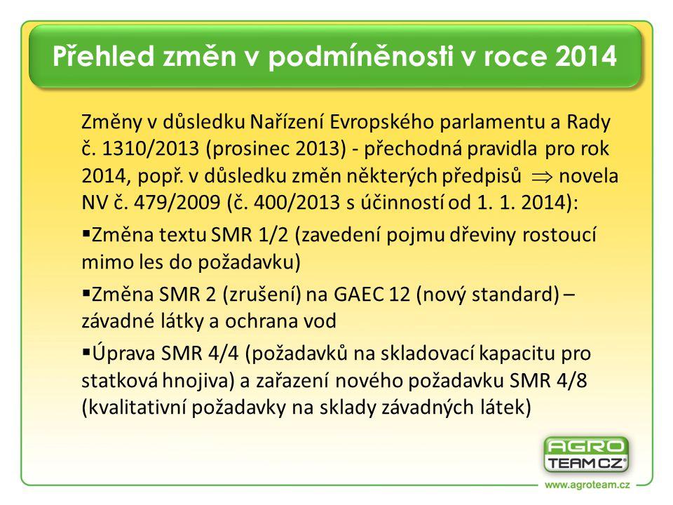 Přehled změn v podmíněnosti v roce 2014 Pokračování:  Nové formulace požadavků obsažených v SMR 6, 7 a 8 (označování a evidence hospodářských zvířat)  Odkaz na vyhlášku č.