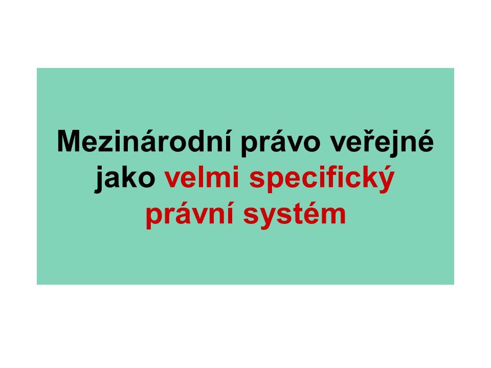 Mezinárodní právo veřejné jako velmi specifický právní systém