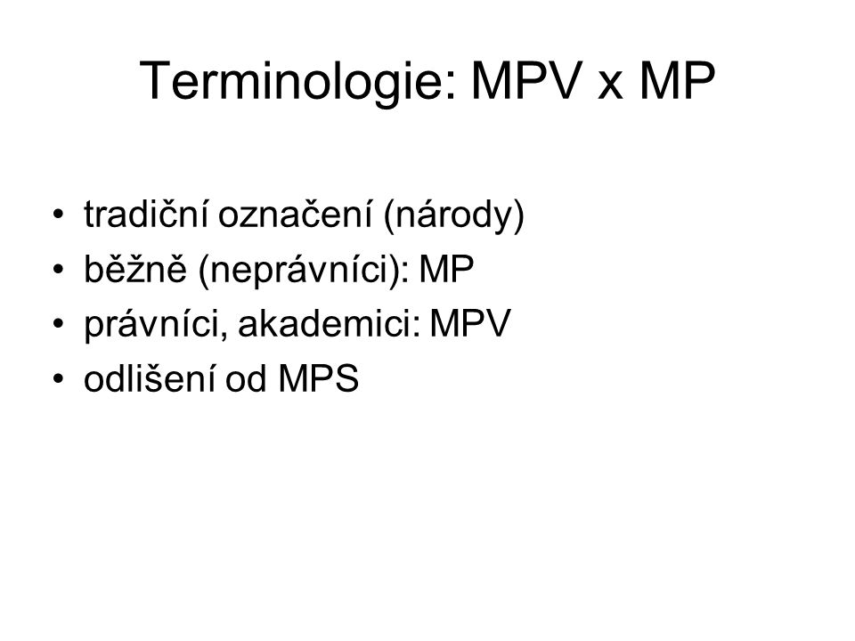 Terminologie: MPV x MP tradiční označení (národy) běžně (neprávníci): MP právníci, akademici: MPV odlišení od MPS