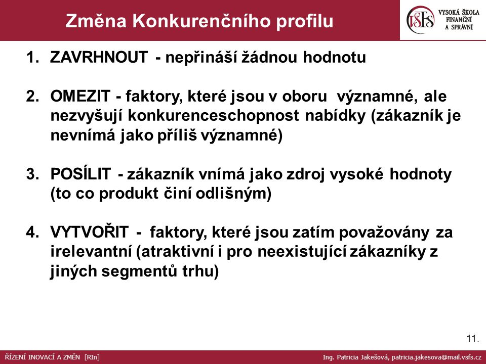 11. Změna Konkurenčního profilu 1.ZAVRHNOUT - nepřináší žádnou hodnotu 2.OMEZIT - faktory, které jsou v oboru významné, ale nezvyšují konkurenceschopn