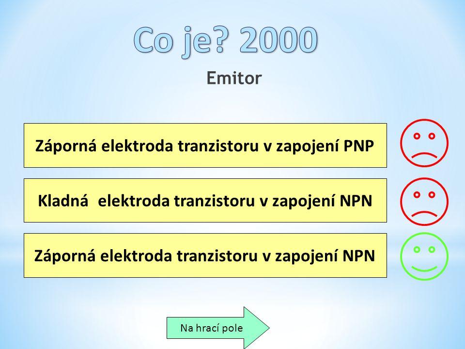 Emitor Záporná elektroda tranzistoru v zapojení PNP Kladná elektroda tranzistoru v zapojení NPN Záporná elektroda tranzistoru v zapojení NPN Na hrací