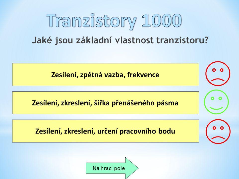 Jaké jsou základní vlastnost tranzistoru? Zesílení, zpětná vazba, frekvence Zesílení, zkreslení, šířka přenášeného pásma Zesílení, zkreslení, určení p