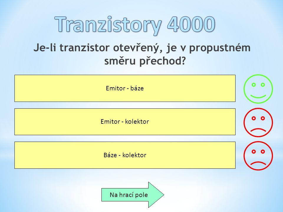 Je-li tranzistor otevřený, je v propustném směru přechod? Emitor - báze Emitor - kolektor Báze - kolektor Na hrací pole