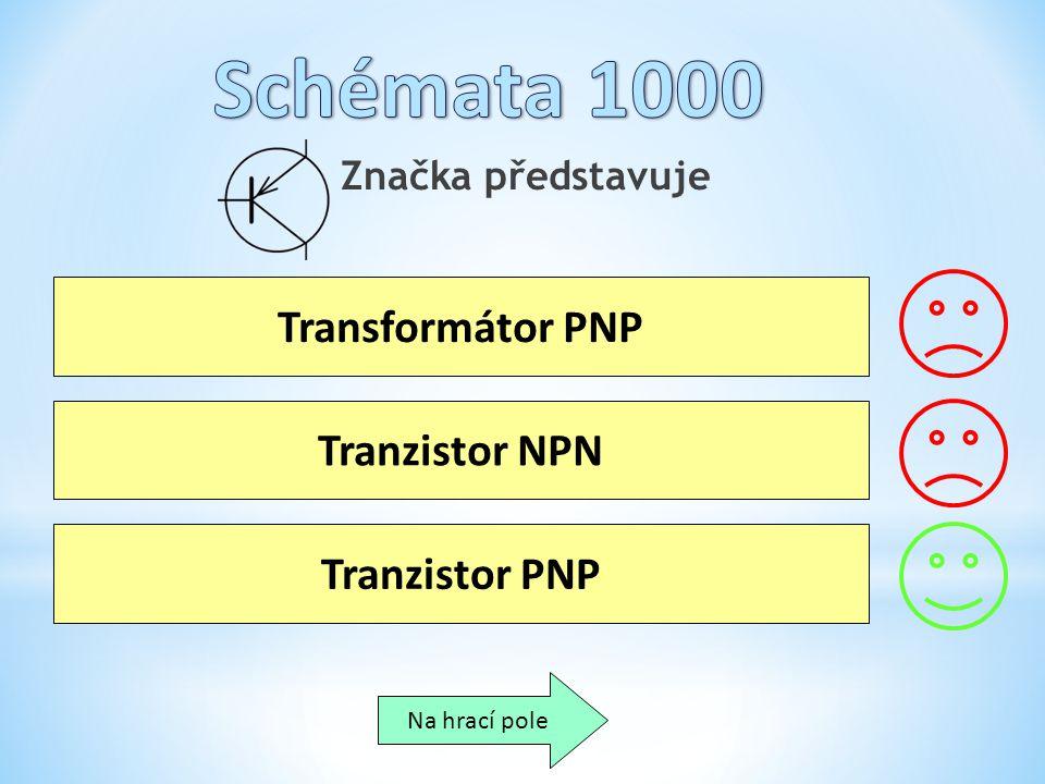 Značka představuje Transformátor PNP Tranzistor NPN Tranzistor PNP Na hrací pole