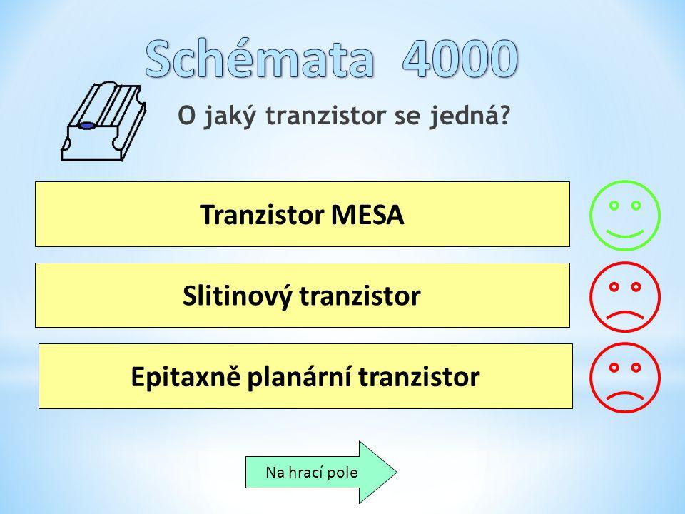 O jaký tranzistor se jedná? Tranzistor MESA Slitinový tranzistor Epitaxně planární tranzistor Na hrací pole